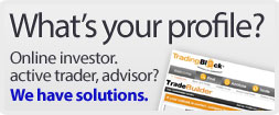 What's your profile? Online investor, active trader, advisor? We have solutions.